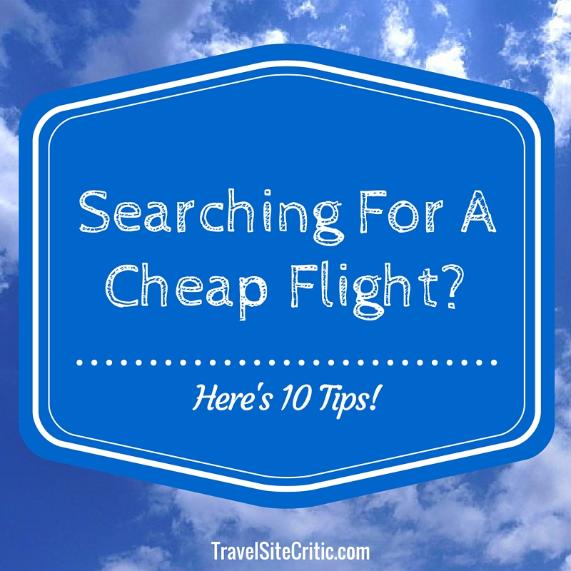 Searching For A Cheap Flight? Here's 10 Tips!